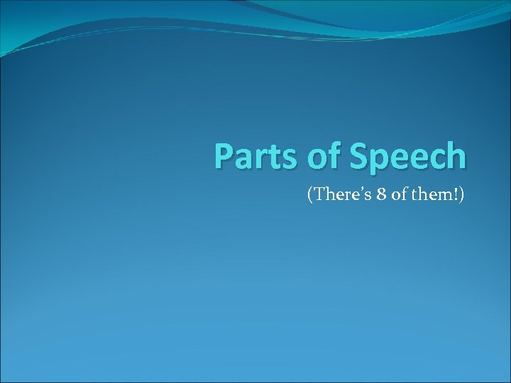 Parts of Speech (There's 8 of them!)