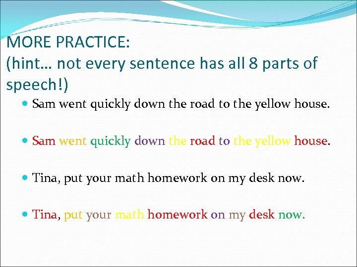 MORE PRACTICE: (hint… not every sentence has all 8 parts of speech!) Sam went
