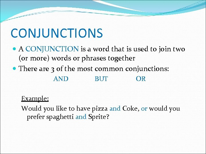 CONJUNCTIONS A CONJUNCTION is a word that is used to join two (or more)