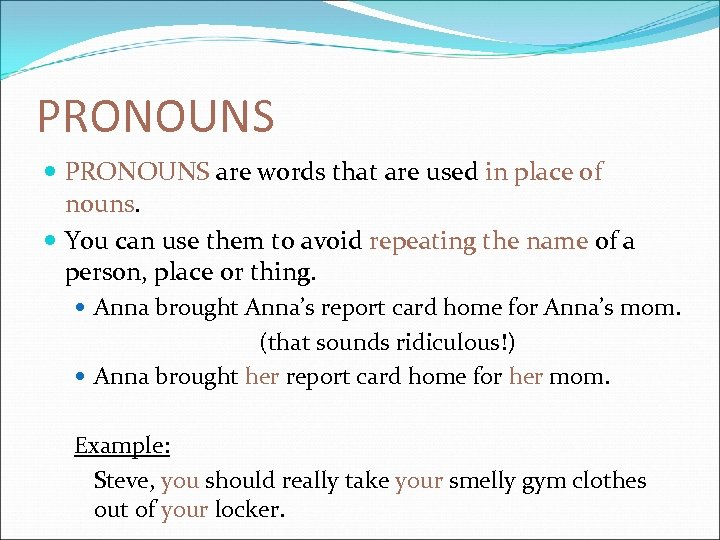 PRONOUNS are words that are used in place of nouns. You can use them
