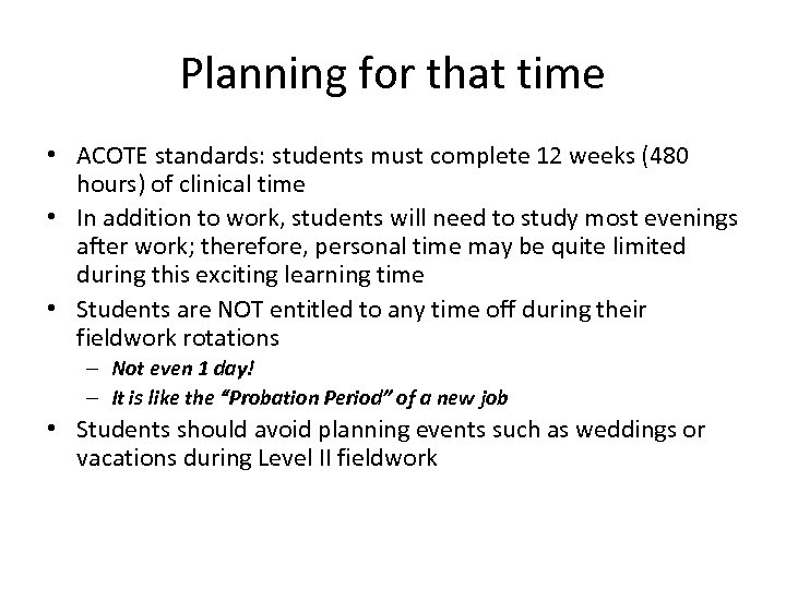 Planning for that time • ACOTE standards: students must complete 12 weeks (480 hours)