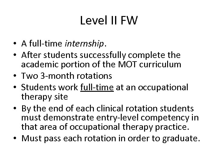 Level II FW • A full-time internship. • After students successfully complete the academic