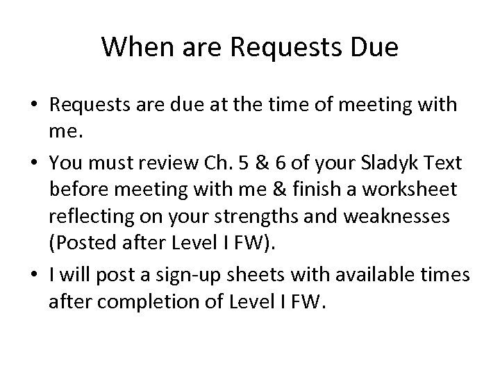 When are Requests Due • Requests are due at the time of meeting with