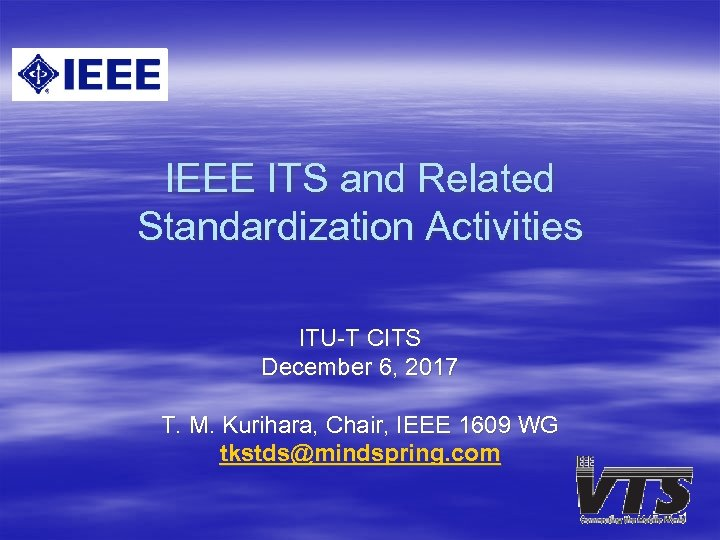 IEEE ITS and Related Standardization Activities ITU-T CITS December 6, 2017 T. M. Kurihara,