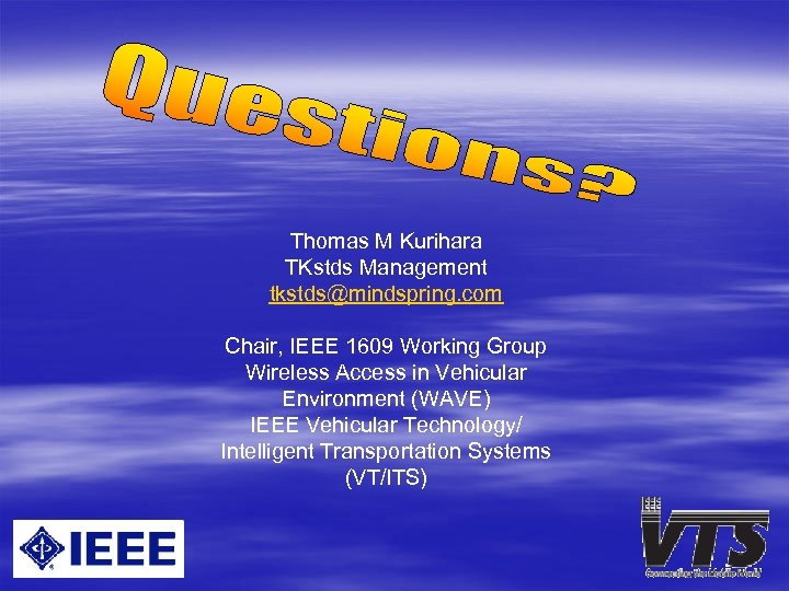 Thomas M Kurihara TKstds Management tkstds@mindspring. com Chair, IEEE 1609 Working Group Wireless Access