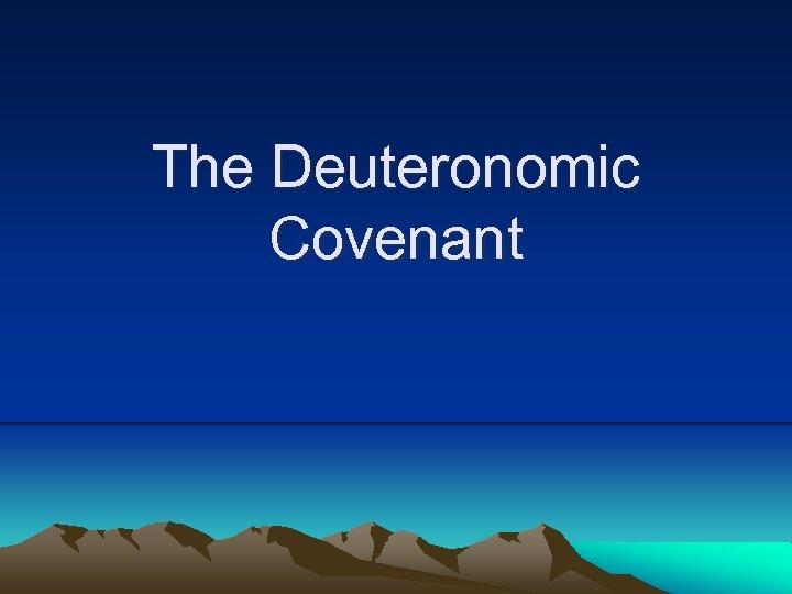 The Deuteronomic Covenant