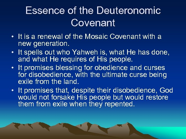 Essence of the Deuteronomic Covenant • It is a renewal of the Mosaic Covenant