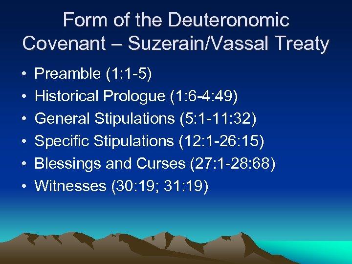 Form of the Deuteronomic Covenant – Suzerain/Vassal Treaty • • • Preamble (1: 1