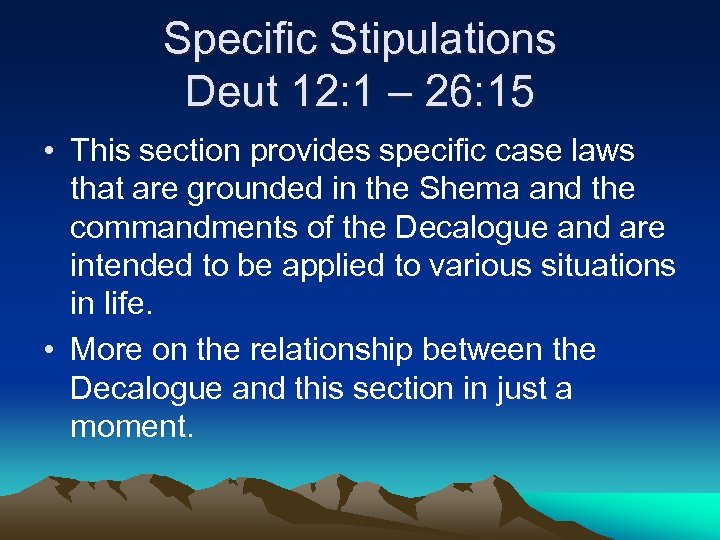 Specific Stipulations Deut 12: 1 – 26: 15 • This section provides specific case
