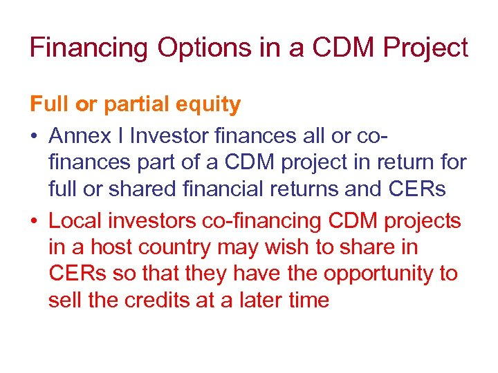 Financing Options in a CDM Project Full or partial equity • Annex I Investor