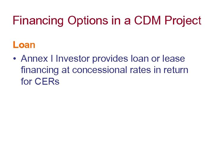 Financing Options in a CDM Project Loan • Annex I Investor provides loan or