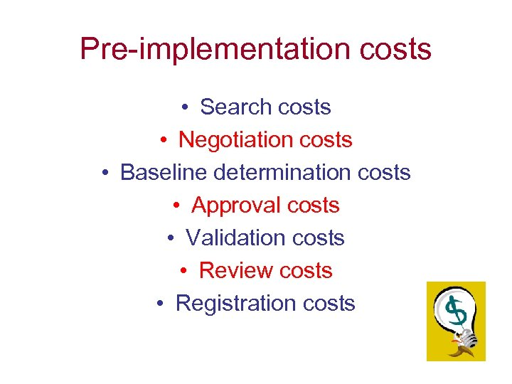 Pre-implementation costs • Search costs • Negotiation costs • Baseline determination costs • Approval