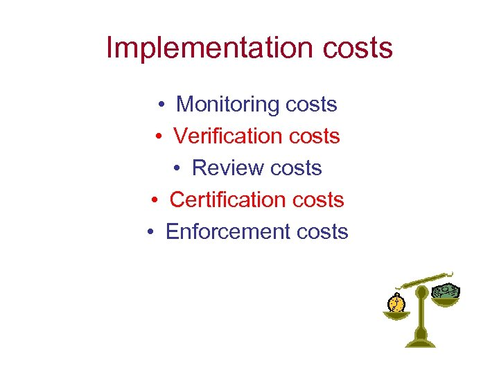 Implementation costs • Monitoring costs • Verification costs • Review costs • Certification costs