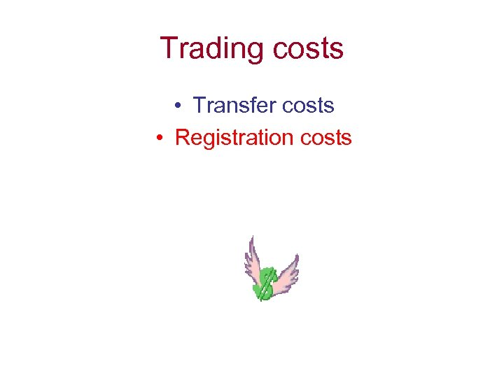 Trading costs • Transfer costs • Registration costs