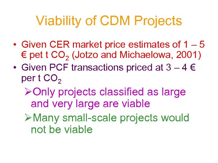Viability of CDM Projects • Given CER market price estimates of 1 – 5
