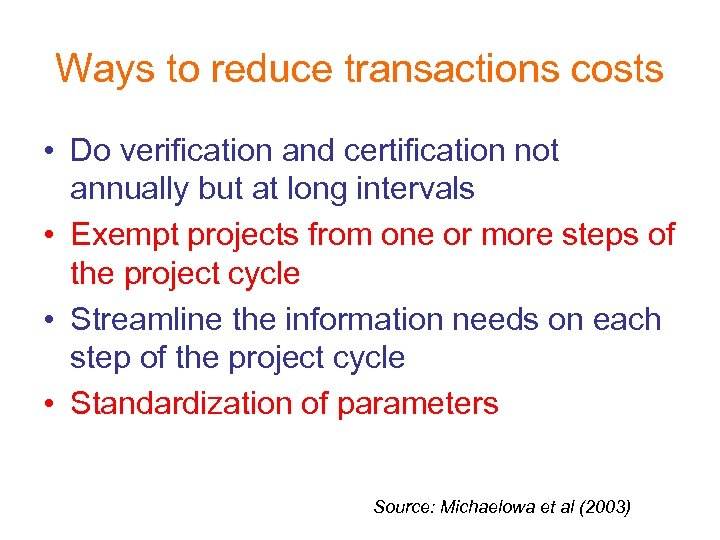 Ways to reduce transactions costs • Do verification and certification not annually but at