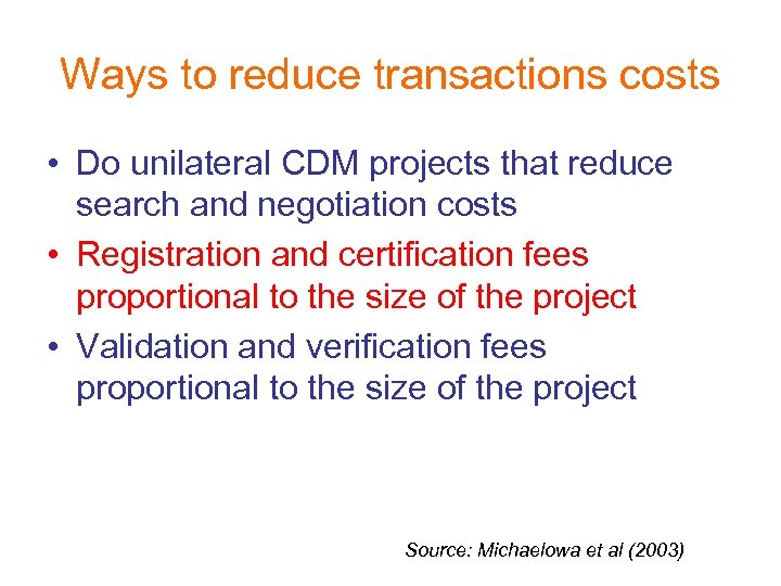 Ways to reduce transactions costs • Do unilateral CDM projects that reduce search and