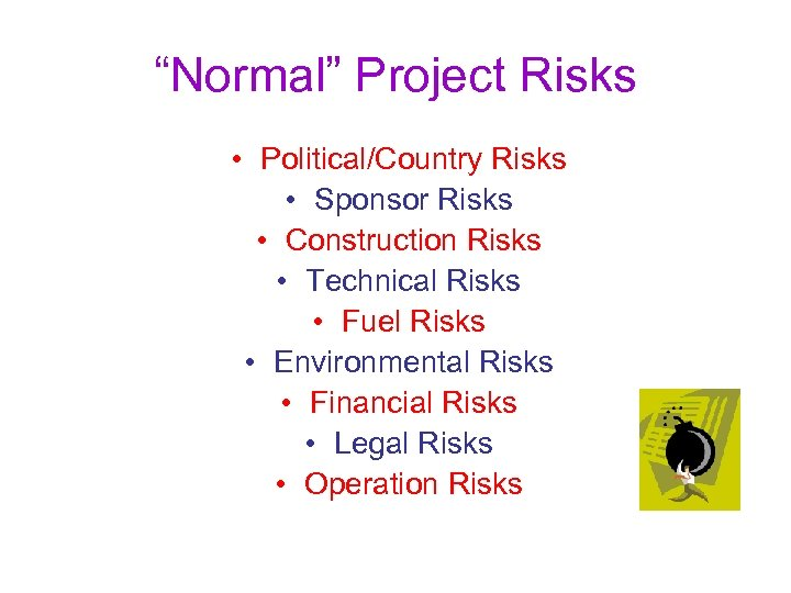 """Normal"" Project Risks • Political/Country Risks • Sponsor Risks • Construction Risks • Technical"