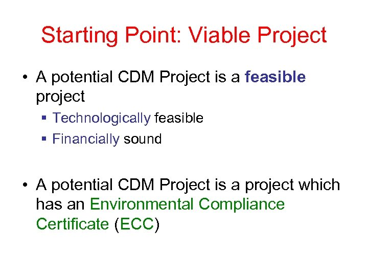 Starting Point: Viable Project • A potential CDM Project is a feasible project §