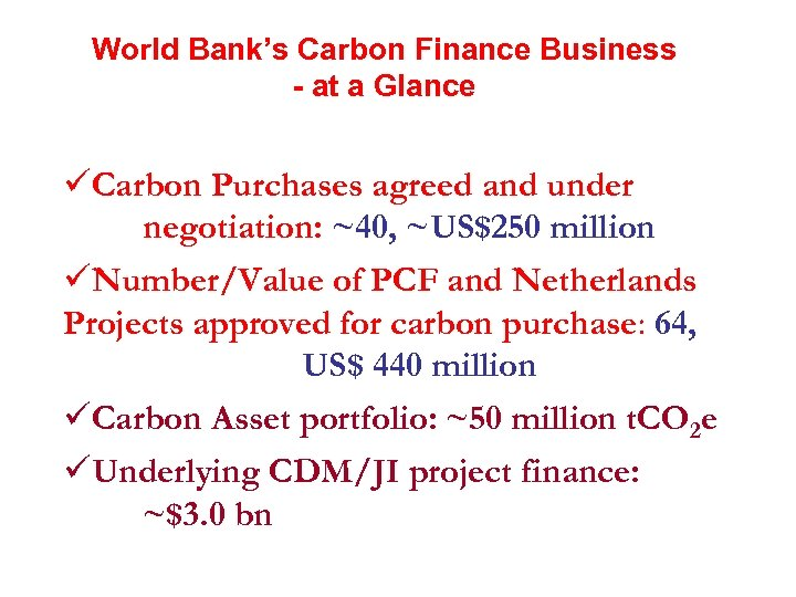 World Bank's Carbon Finance Business - at a Glance üCarbon Purchases agreed and under