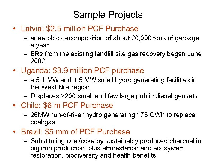 Sample Projects • Latvia: $2. 5 million PCF Purchase – anaerobic decomposition of about