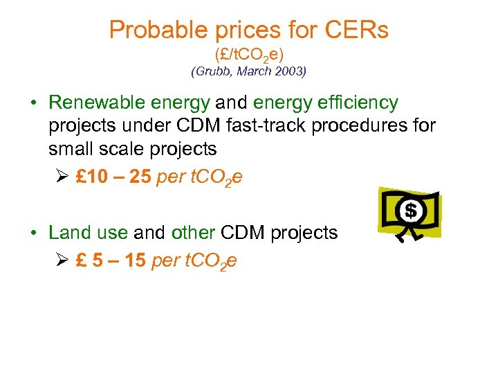 Probable prices for CERs (£/t. CO 2 e) (Grubb, March 2003) • Renewable energy