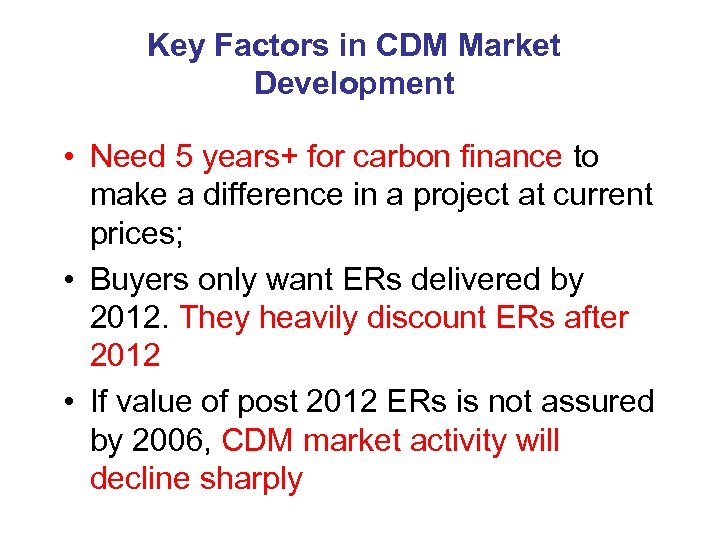 Key Factors in CDM Market Development • Need 5 years+ for carbon finance to