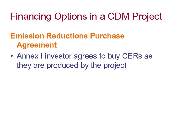 Financing Options in a CDM Project Emission Reductions Purchase Agreement • Annex I investor