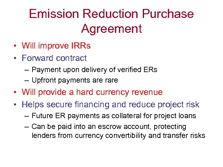 Emission Reduction Purchase Agreement • Will improve IRRs • Forward contract – Payment upon