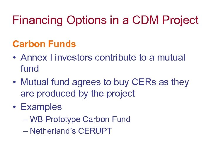 Financing Options in a CDM Project Carbon Funds • Annex I investors contribute to