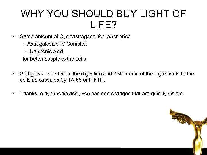 WHY YOU SHOULD BUY LIGHT OF LIFE? • Same amount of Cycloastragenol for lower