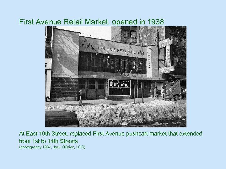 First Avenue Retail Market, opened in 1938 At East 10 th Street, replaced First