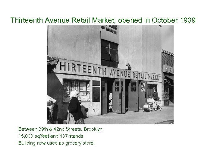 Thirteenth Avenue Retail Market, opened in October 1939 Between 39 th & 42 nd