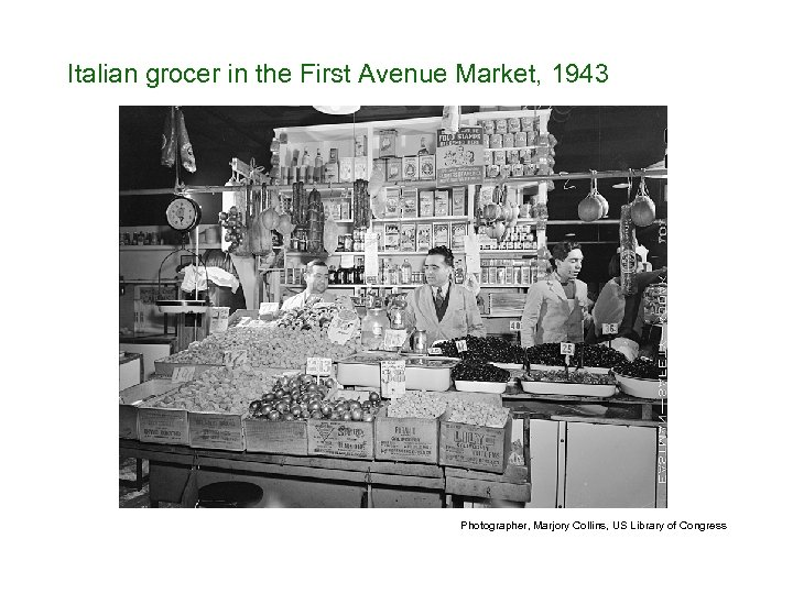 Italian grocer in the First Avenue Market, 1943 Photographer, Marjory Collins, US Library of