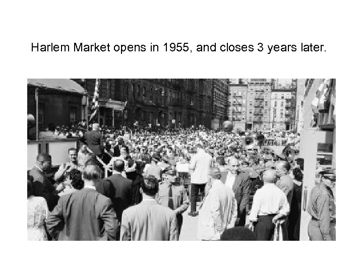 Harlem Market opens in 1955, and closes 3 years later.