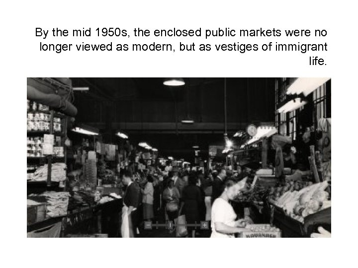 By the mid 1950 s, the enclosed public markets were no longer viewed as