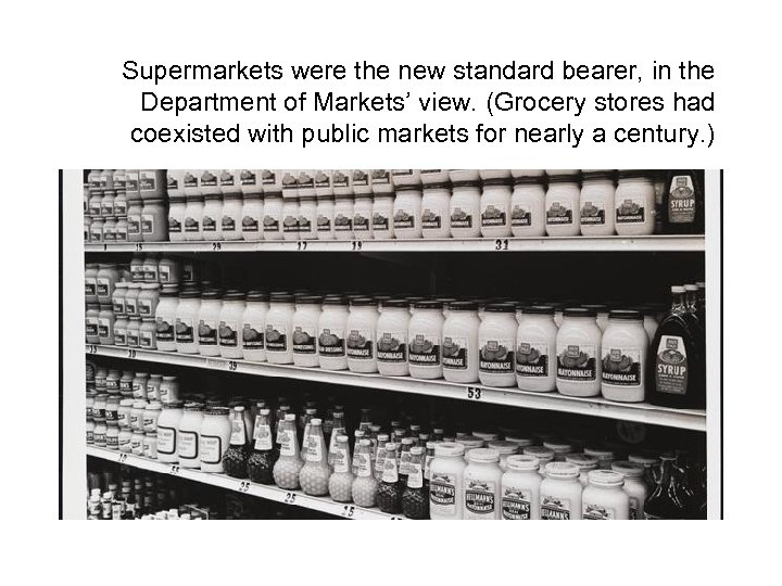 Supermarkets were the new standard bearer, in the Department of Markets' view. (Grocery stores