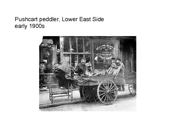 Pushcart peddler, Lower East Side early 1900 s