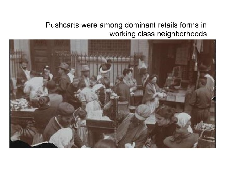 Pushcarts were among dominant retails forms in working class neighborhoods