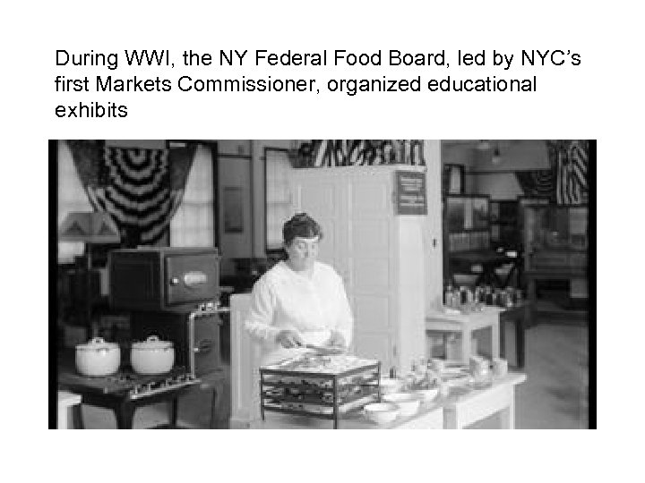During WWI, the NY Federal Food Board, led by NYC's first Markets Commissioner, organized