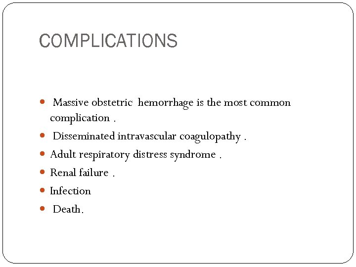 COMPLICATIONS Massive obstetric hemorrhage is the most common complication. Disseminated intravascular coagulopathy. Adult respiratory