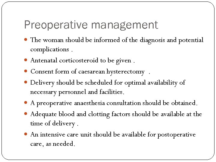 Preoperative management The woman should be informed of the diagnosis and potential complications. Antenatal