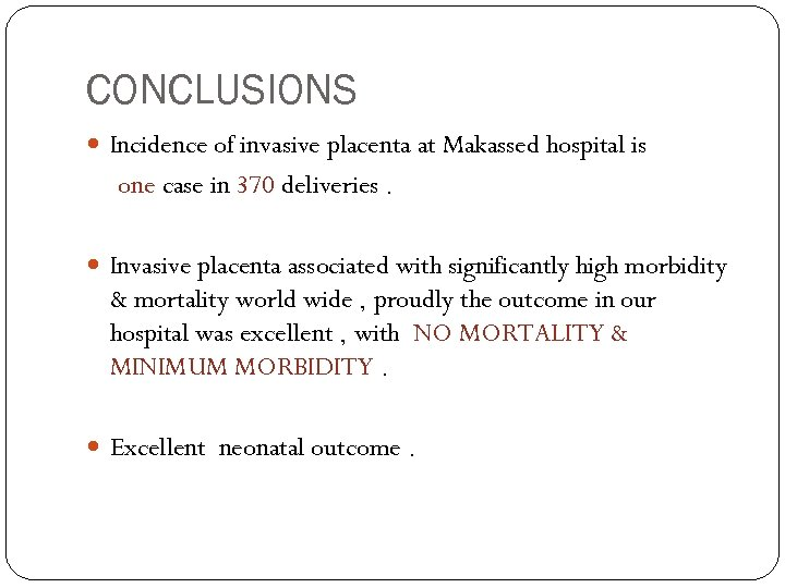CONCLUSIONS Incidence of invasive placenta at Makassed hospital is one case in 370 deliveries.