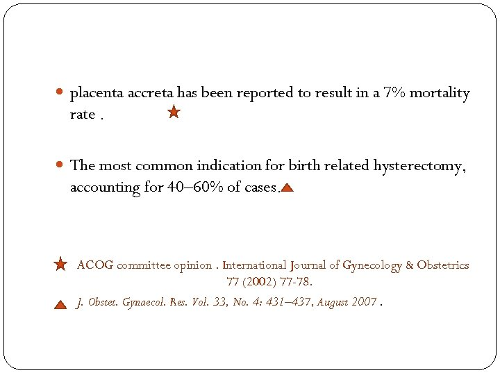 placenta accreta has been reported to result in a 7% mortality rate. The