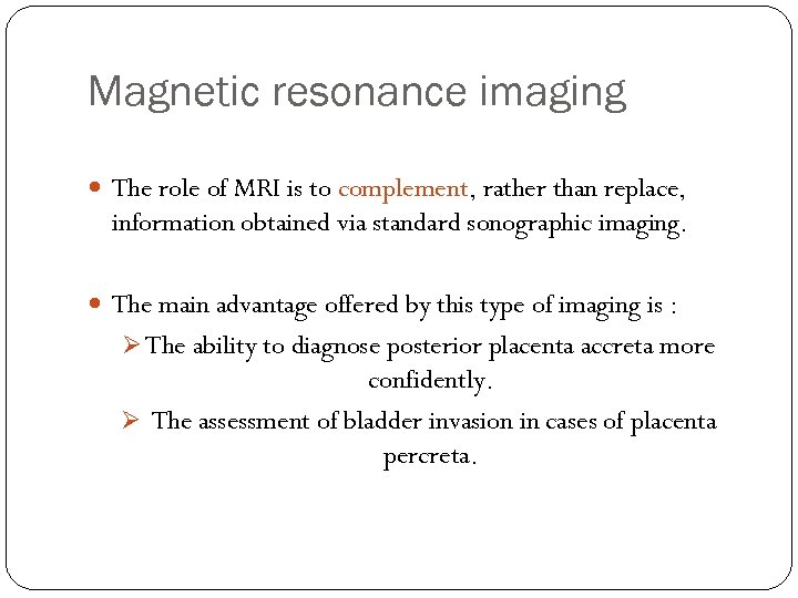 Magnetic resonance imaging The role of MRI is to complement, rather than replace, information