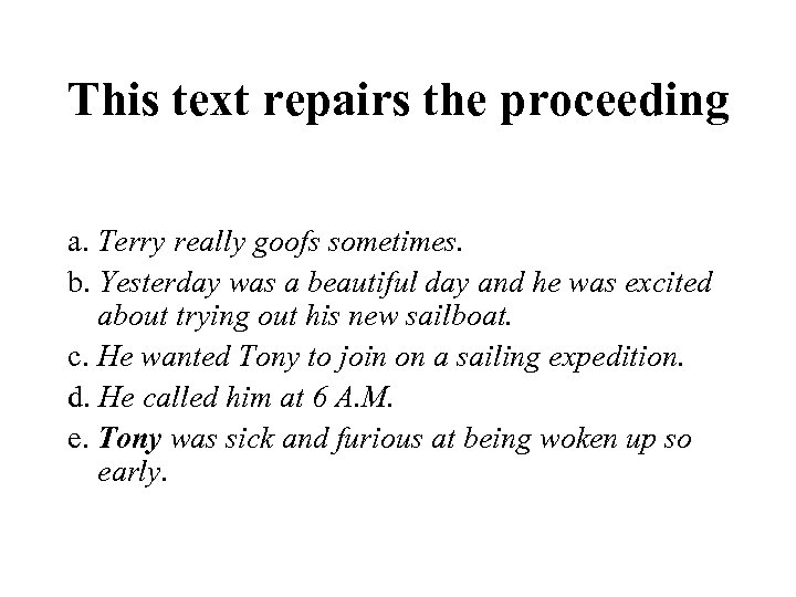 This text repairs the proceeding a. Terry really goofs sometimes. b. Yesterday was a