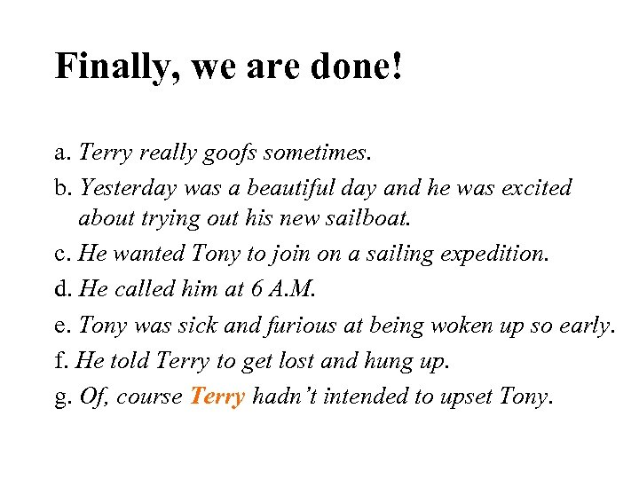 Finally, we are done! a. Terry really goofs sometimes. b. Yesterday was a beautiful