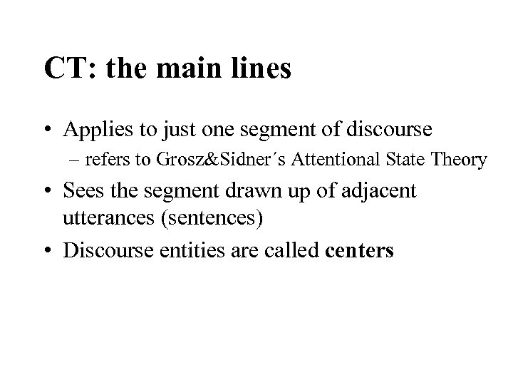 CT: the main lines • Applies to just one segment of discourse – refers