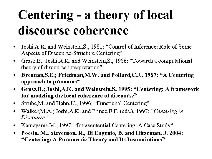 Centering - a theory of local discourse coherence • Joshi, A. K. and Weinstein,