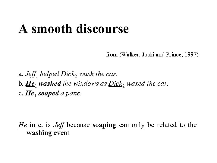 A smooth discourse from (Walker, Joshi and Prince, 1997) a. Jeff 1 helped Dick